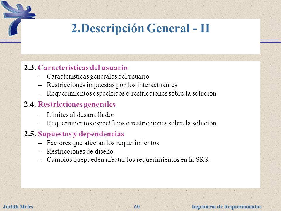 Ingeniería de Requerimientos Judith Meles 60 2.Descripción General - II 2.3. Características del usuario –Características generales del usuario –Restr