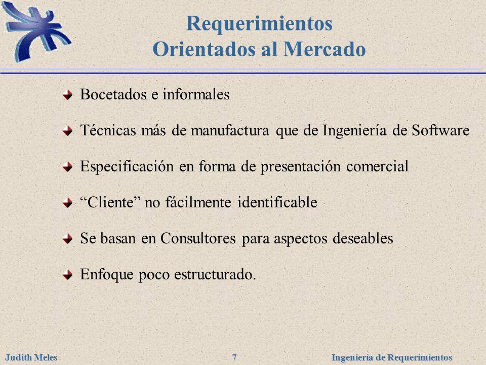 Ingeniería de Requerimientos Judith Meles 7 Requerimientos Orientados al Mercado Bocetados e informales Técnicas más de manufactura que de Ingeniería