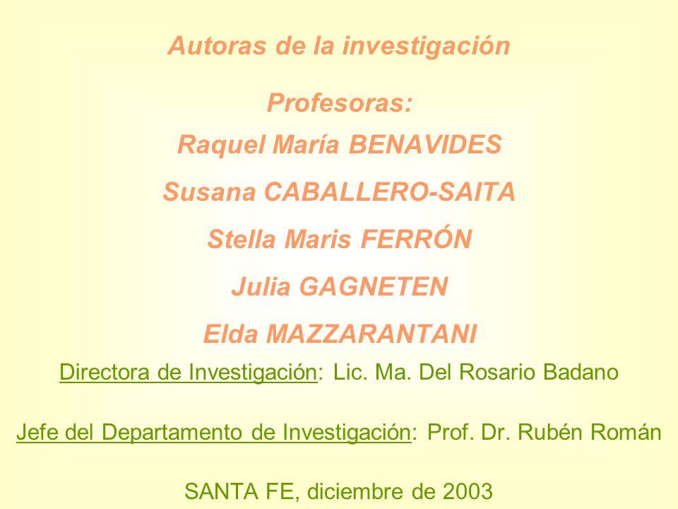 Autoras de la investigación Profesoras: Raquel María BENAVIDES Susana CABALLERO-SAITA Stella Maris FERRÓN Julia GAGNETEN Elda MAZZARANTANI Directora d