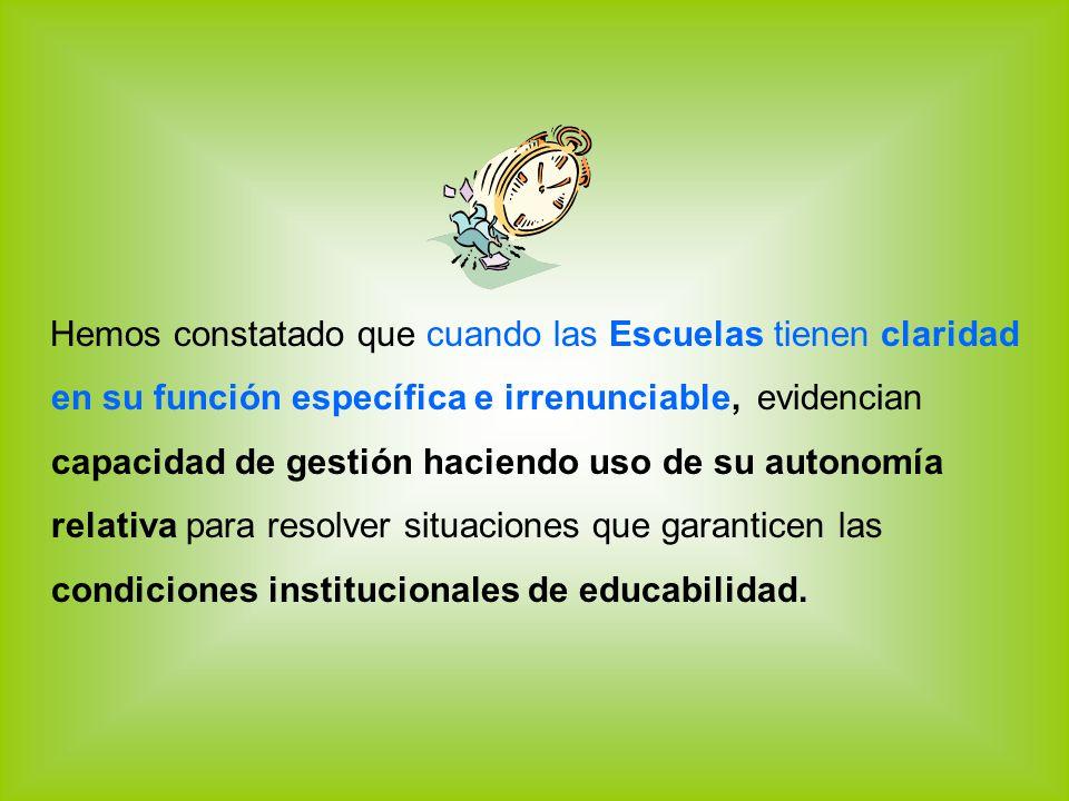 Hemos constatado que cuando las Escuelas tienen claridad en su función específica e irrenunciable, evidencian capacidad de gestión haciendo uso de su