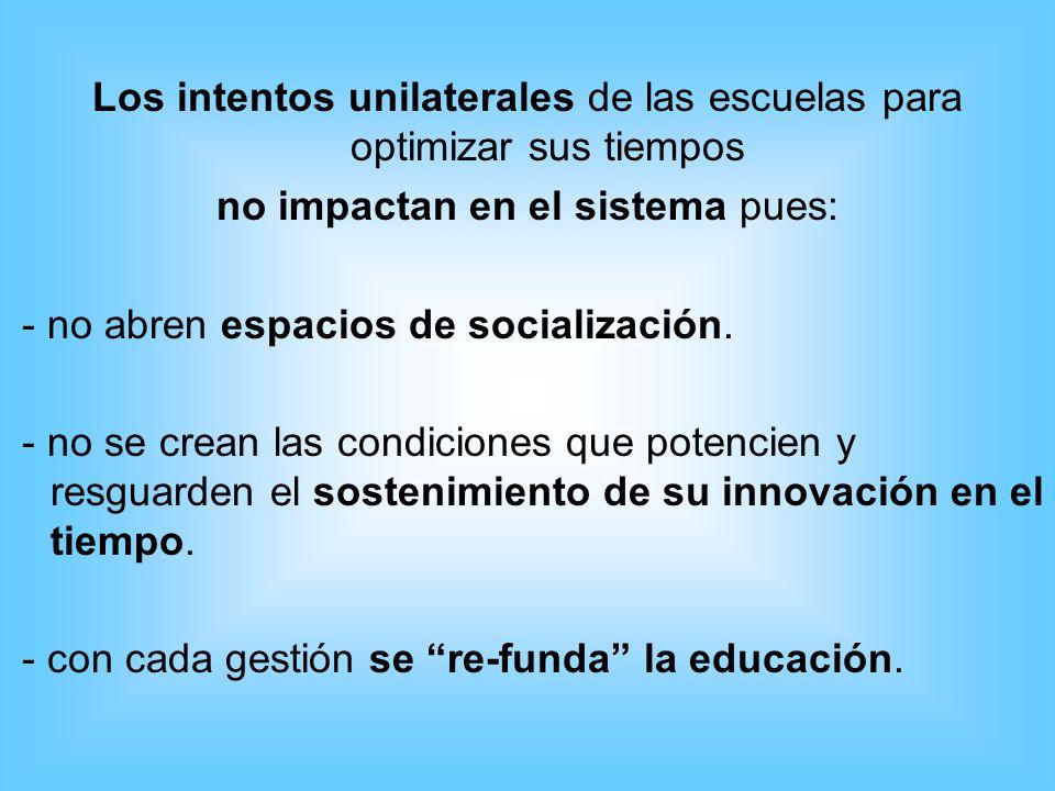 Los intentos unilaterales de las escuelas para optimizar sus tiempos no impactan en el sistema pues: - no abren espacios de socialización. - no se cre