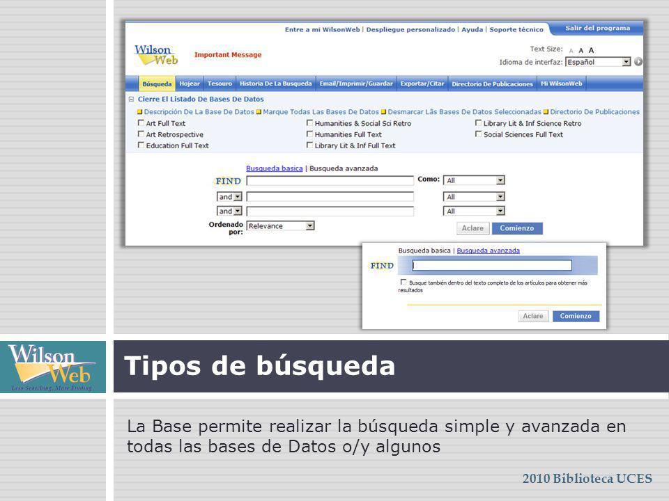 Tipos de búsqueda La Base permite realizar la búsqueda simple y avanzada en todas las bases de Datos o/y algunos 2010 Biblioteca UCES
