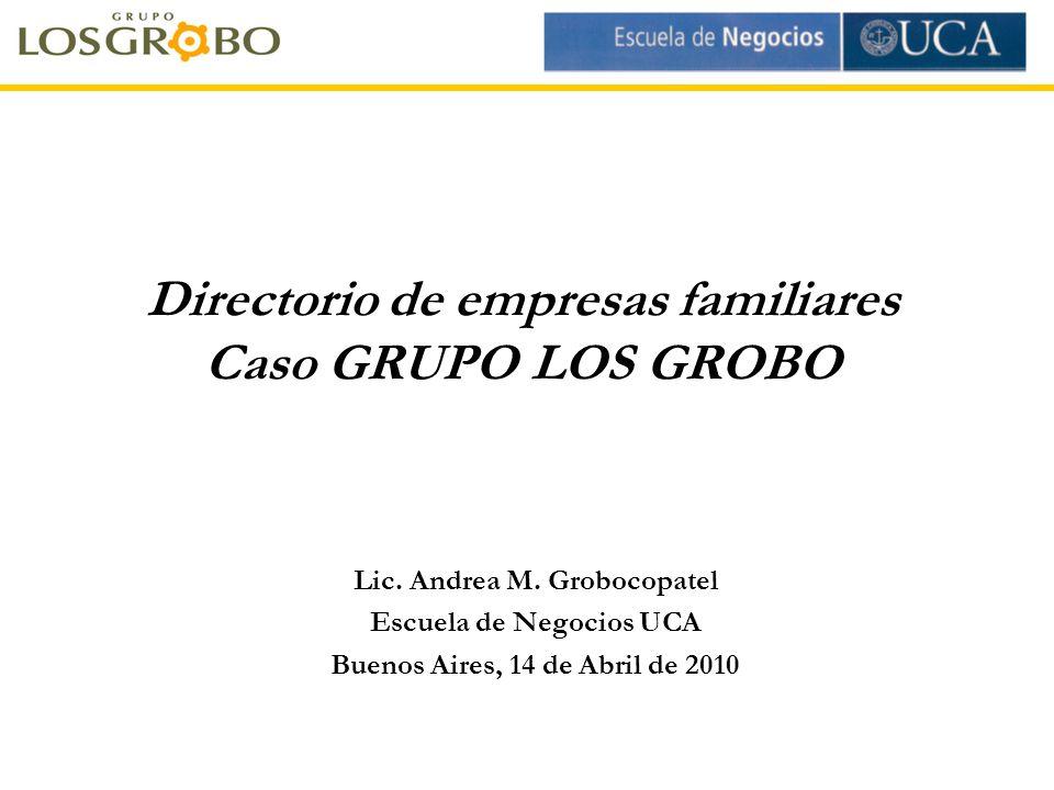 Directorio de empresas familiares Caso GRUPO LOS GROBO Lic. Andrea M. Grobocopatel Escuela de Negocios UCA Buenos Aires, 14 de Abril de 2010
