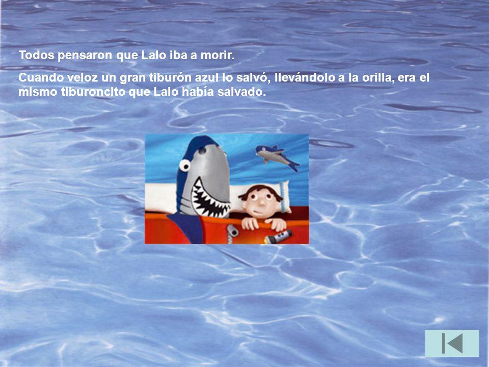 El tiburón que Lalo había salvado vino rápidamente a rescatarlo a él y a su padre.
