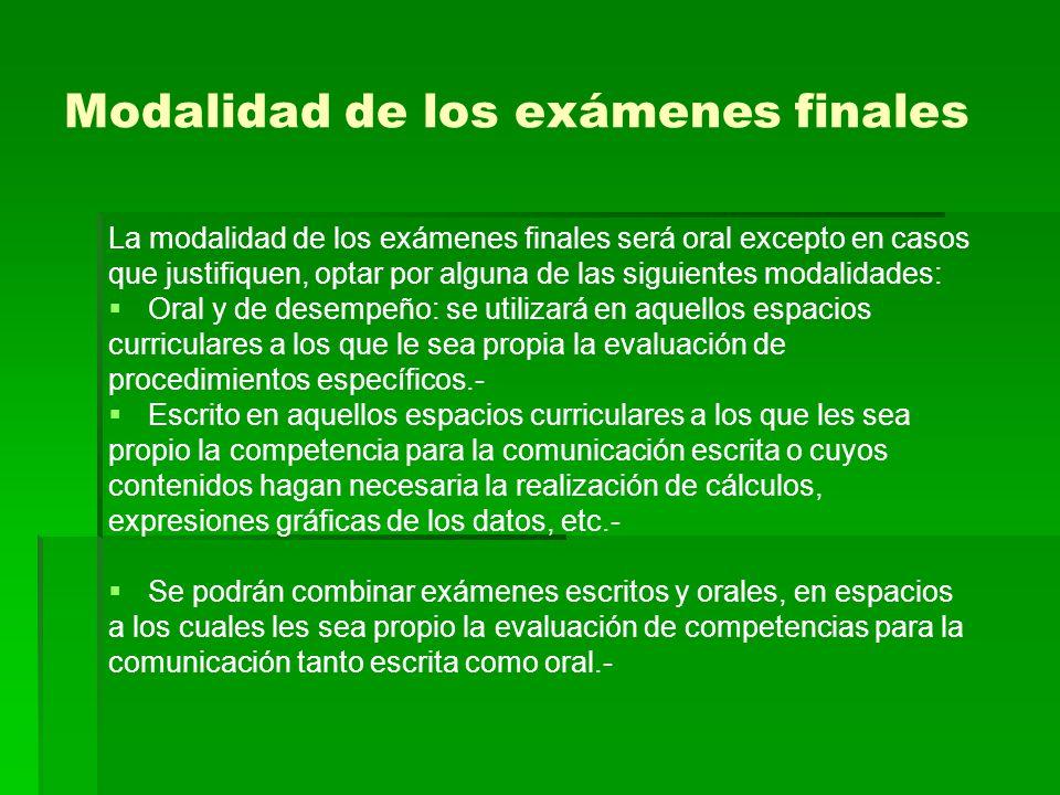 Modalidad de los exámenes finales La modalidad de los exámenes finales será oral excepto en casos que justifiquen, optar por alguna de las siguientes