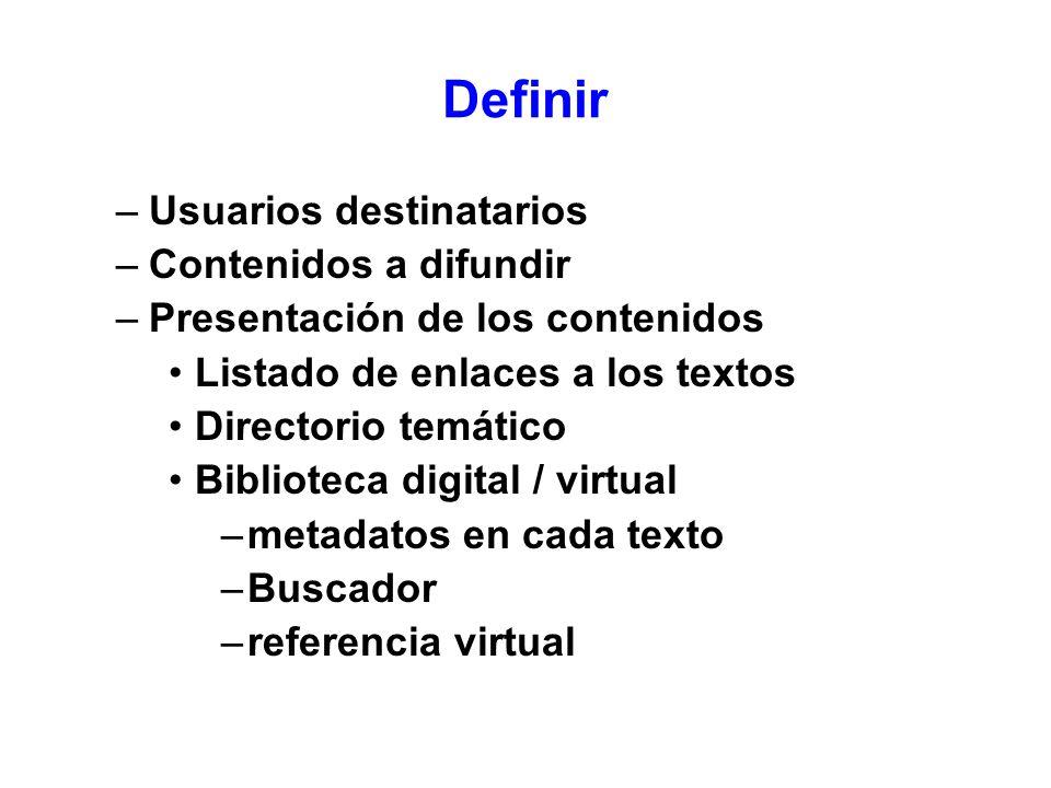 Definir –Usuarios destinatarios –Contenidos a difundir –Presentación de los contenidos Listado de enlaces a los textos Directorio temático Biblioteca
