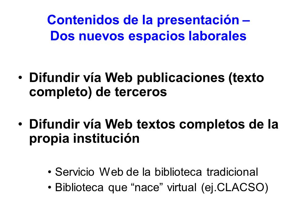 Contenidos de la presentación – Dos nuevos espacios laborales Difundir vía Web publicaciones (texto completo) de terceros Difundir vía Web textos comp