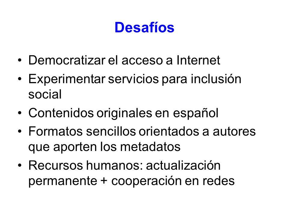 Desafíos Democratizar el acceso a Internet Experimentar servicios para inclusión social Contenidos originales en español Formatos sencillos orientados a autores que aporten los metadatos Recursos humanos: actualización permanente + cooperación en redes
