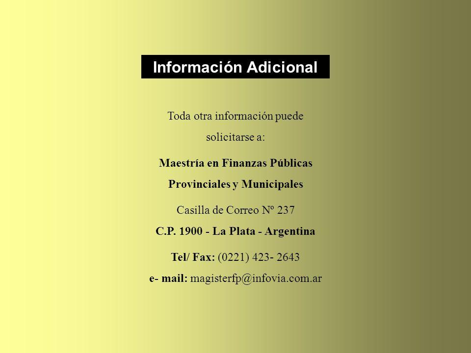 Información Adicional Toda otra información puede solicitarse a: Maestría en Finanzas Públicas Provinciales y Municipales Casilla de Correo Nº 237 C.P.