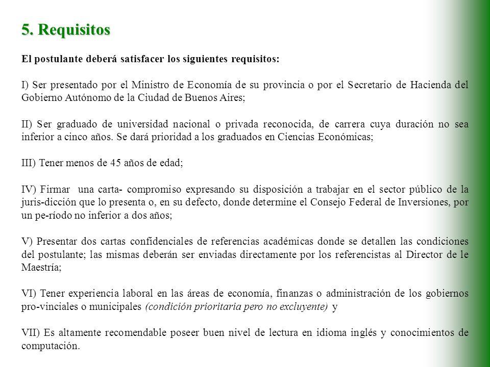 5. Requisitos El postulante deberá satisfacer los siguientes requisitos: I) Ser presentado por el Ministro de Economía de su provincia o por el Secret