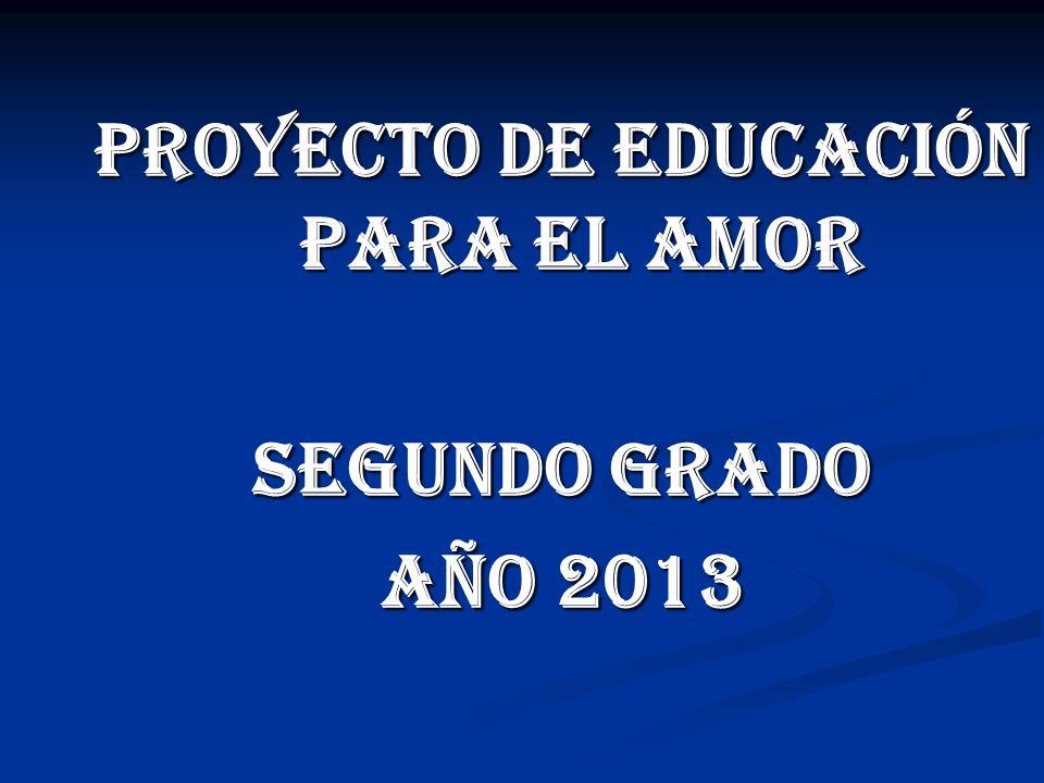 PROYECTO DE EDUCACIÓN PARA EL AMOR SEGUNDO GRADO AÑO 2013