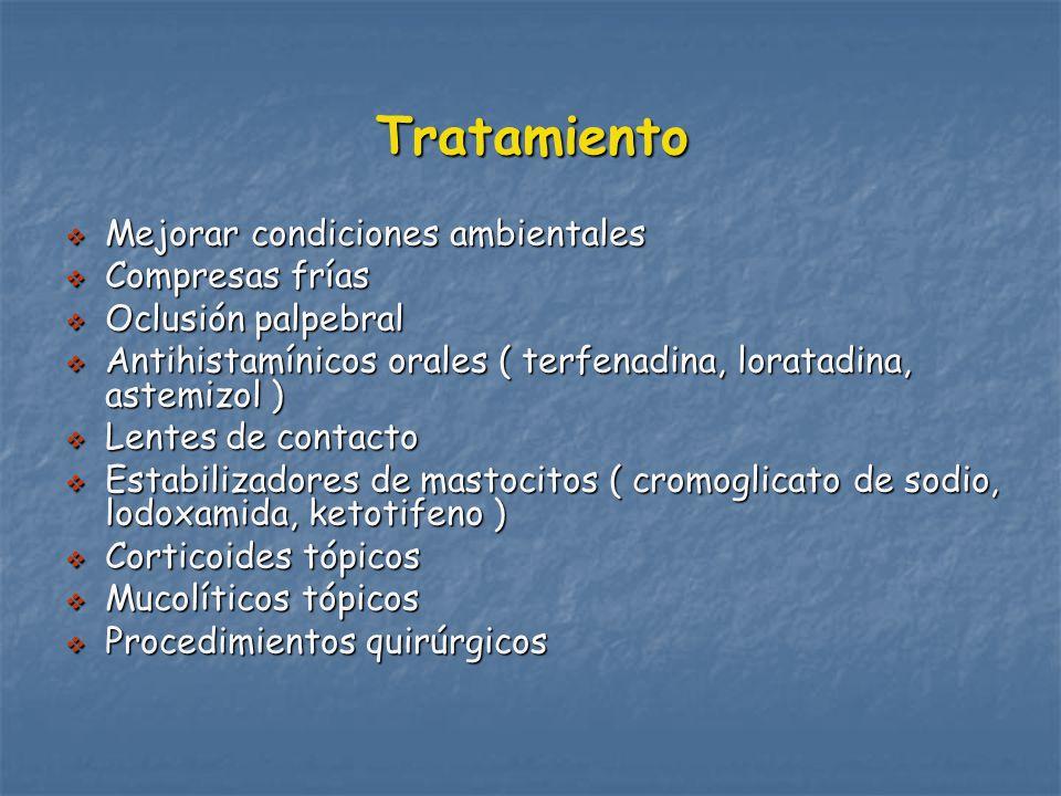 Tratamiento Mejorar condiciones ambientales Mejorar condiciones ambientales Compresas frías Compresas frías Oclusión palpebral Oclusión palpebral Antihistamínicos orales ( terfenadina, loratadina, astemizol ) Antihistamínicos orales ( terfenadina, loratadina, astemizol ) Lentes de contacto Lentes de contacto Estabilizadores de mastocitos ( cromoglicato de sodio, lodoxamida, ketotifeno ) Estabilizadores de mastocitos ( cromoglicato de sodio, lodoxamida, ketotifeno ) Corticoides tópicos Corticoides tópicos Mucolíticos tópicos Mucolíticos tópicos Procedimientos quirúrgicos Procedimientos quirúrgicos