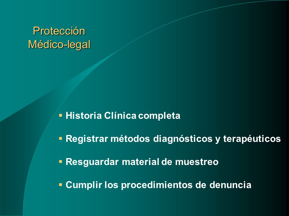 Protección Médico-legal Historia Clínica completa Registrar métodos diagnósticos y terapéuticos Resguardar material de muestreo Cumplir los procedimientos de denuncia
