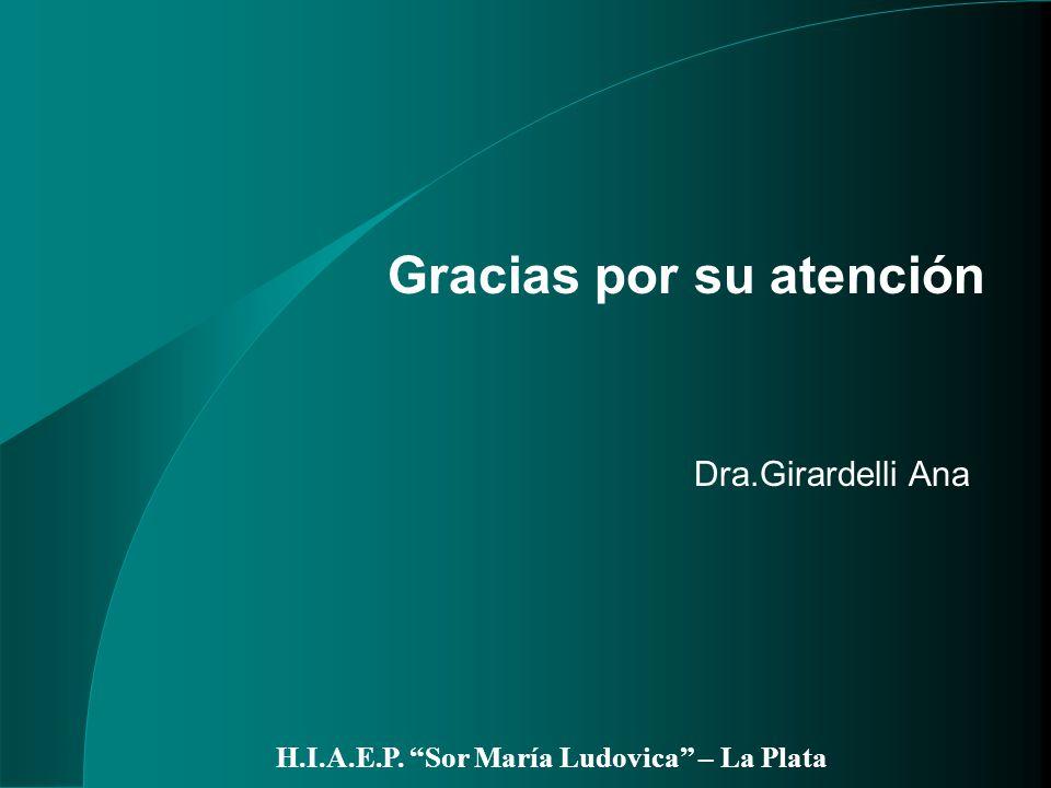 Dra.Girardelli Ana H.I.A.E.P. Sor María Ludovica – La Plata Gracias por su atención