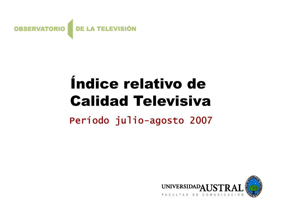 Índice relativo de Calidad Televisiva Período julio-agosto 2007