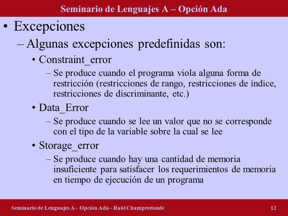 Seminario de Lenguajes A – Opción Ada Seminario de Lenguajes A – Opción Ada – Raúl Champredonde12 Excepciones –Algunas excepciones predefinidas son: C