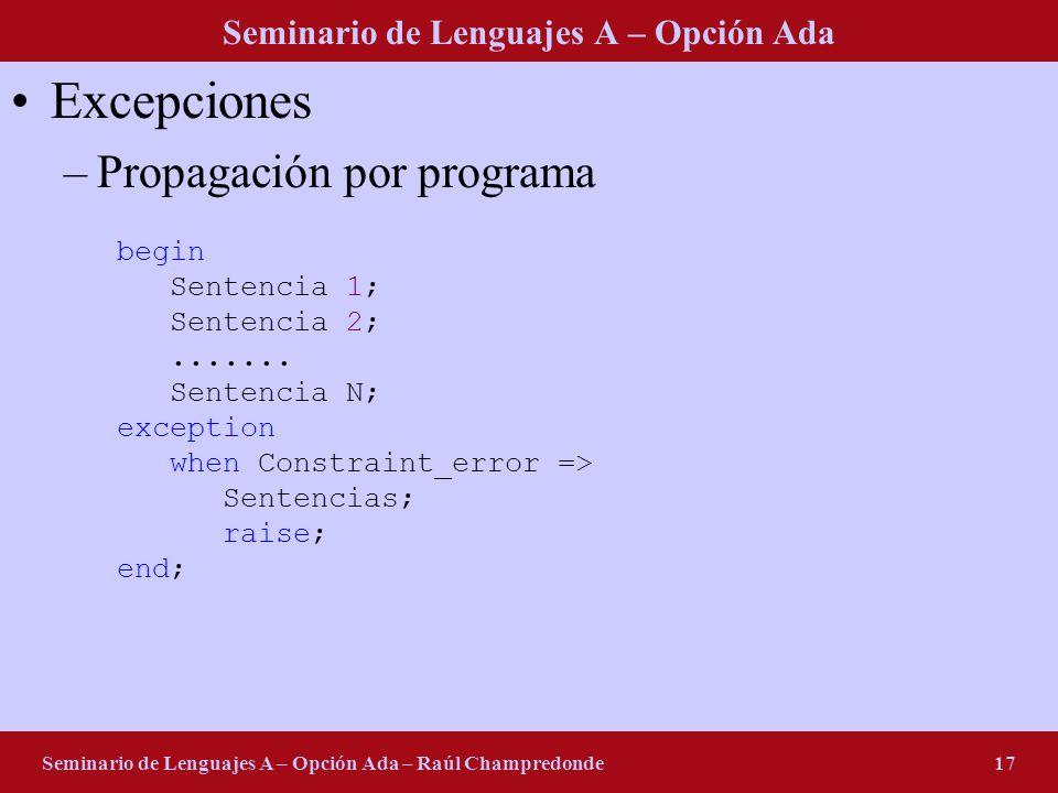 Seminario de Lenguajes A – Opción Ada Seminario de Lenguajes A – Opción Ada – Raúl Champredonde17 Excepciones –Propagación por programa begin Sentenci