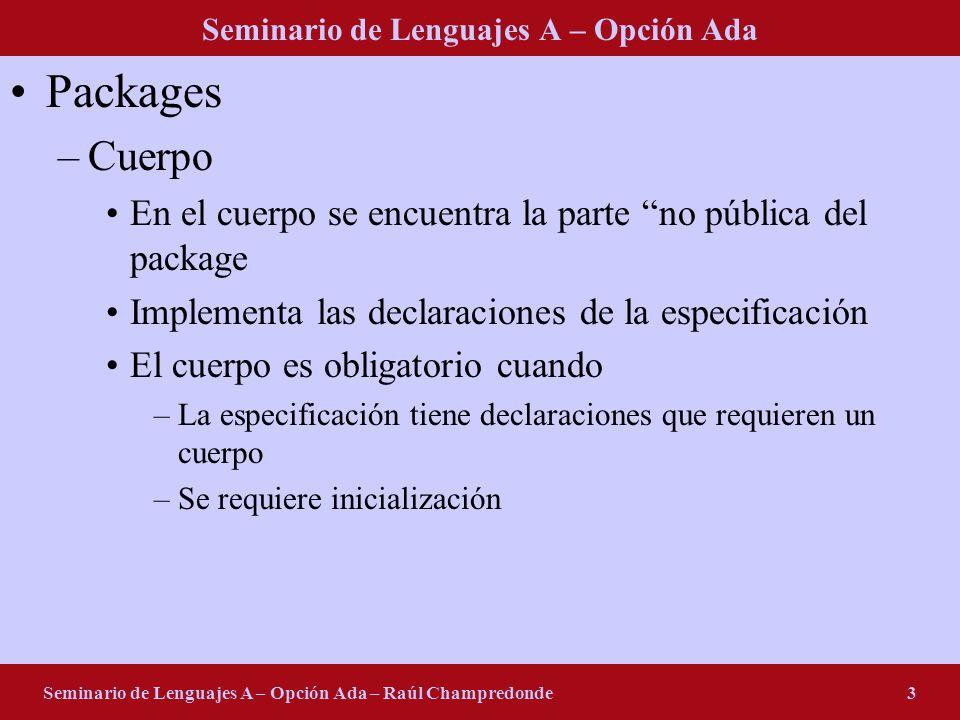 Seminario de Lenguajes A – Opción Ada Seminario de Lenguajes A – Opción Ada – Raúl Champredonde3 Packages –Cuerpo En el cuerpo se encuentra la parte n