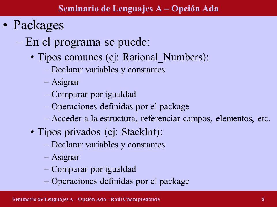 Seminario de Lenguajes A – Opción Ada Seminario de Lenguajes A – Opción Ada – Raúl Champredonde8 Packages –En el programa se puede: Tipos comunes (ej: