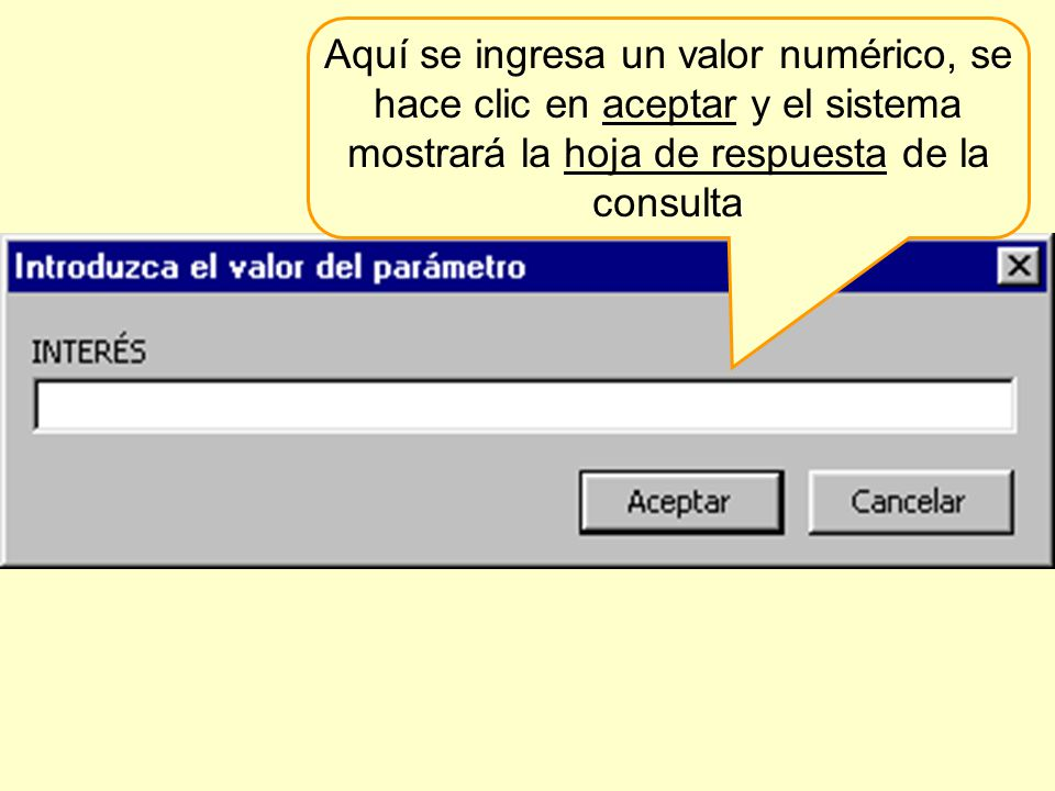 Aquí se ingresa un valor numérico, se hace clic en aceptar y el sistema mostrará la hoja de respuesta de la consulta