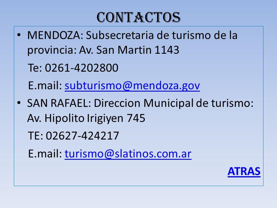 CONTACTOS MENDOZA: Subsecretaria de turismo de la provincia: Av. San Martin 1143 Te: 0261-4202800 E.mail: subturismo@mendoza.govsubturismo@mendoza.gov