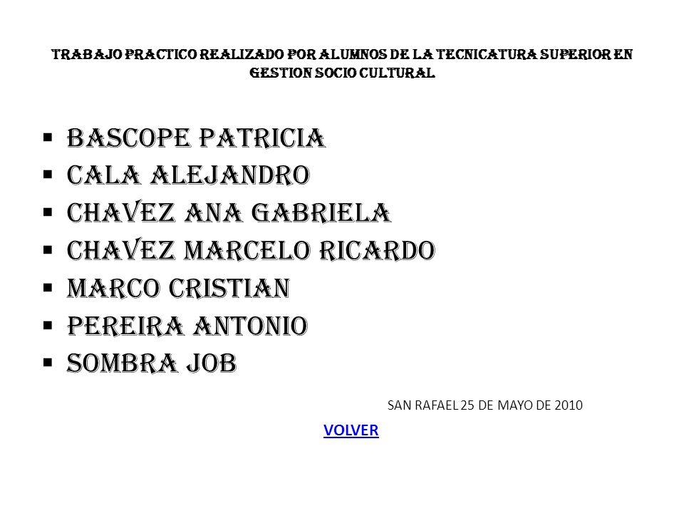 TRABAJO PRACTICO REALIZADO POR ALUMNOS DE LA TECNICATURA SUPERIOR EN GESTION SOCIO CULTURAL BASCOPE PATRICIA CALA ALEJANDRO CHAVEZ ANA GABRIELA CHAVEZ