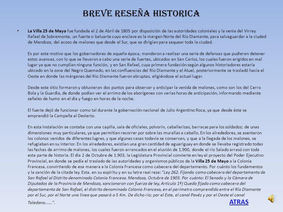 BREVE RESEÑA HISTORICA La Villa 25 de Mayo fue fundada el 2 de Abril de 1805 por disposición de las autoridades coloniales y la venia del Virrey Rafae