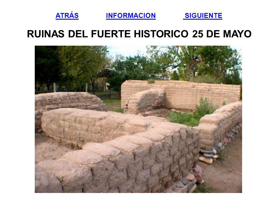 ATRÁSATRÁS INFORMACION SIGUIENTE RUINAS DEL FUERTE HISTORICO 25 DE MAYOINFORMACION SIGUIENTE
