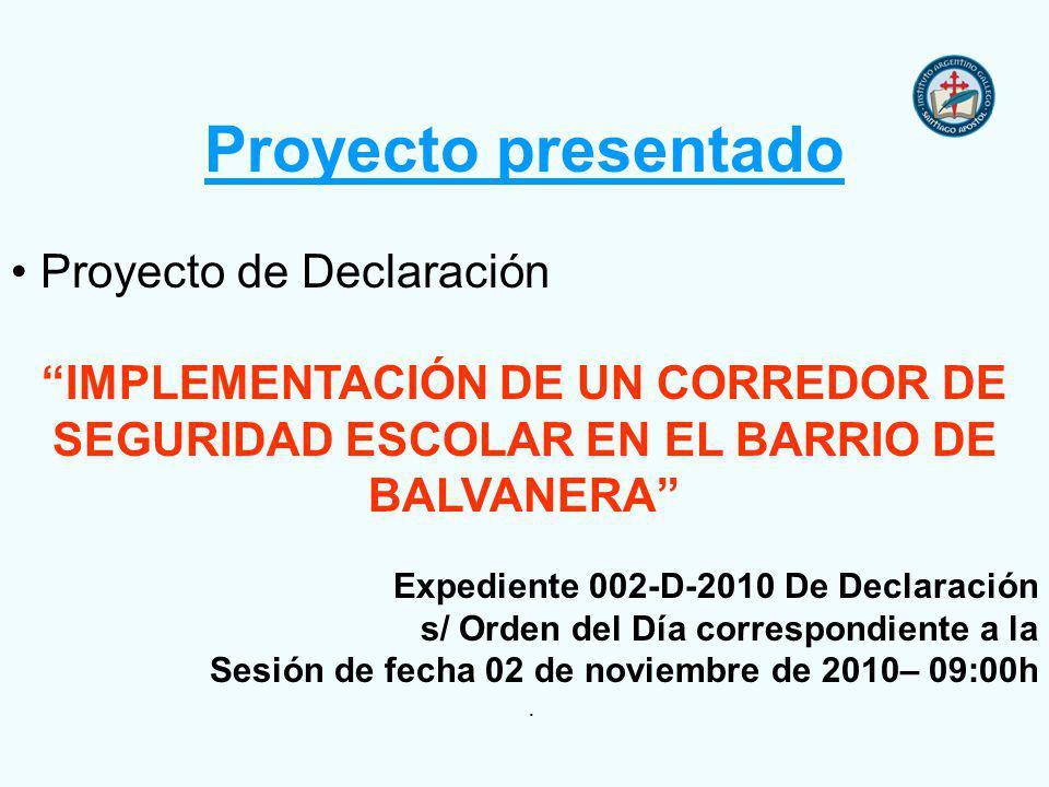 Proyecto presentado Proyecto de Declaración IMPLEMENTACIÓN DE UN CORREDOR DE SEGURIDAD ESCOLAR EN EL BARRIO DE BALVANERA Expediente 002-D-2010 De Declaración s/ Orden del Día correspondiente a la Sesión de fecha 02 de noviembre de 2010– 09:00h.