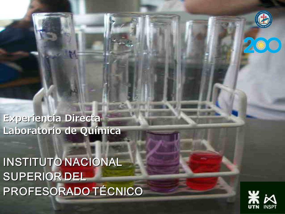 Experiencia Directa Laboratorio de Química INSTITUTO NACIONAL SUPERIOR DEL PROFESORADO TÉCNICO