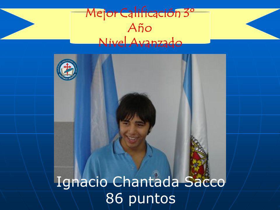 Mejor Calificación 3º Año Nivel Avanzado Ignacio Chantada Sacco 86 puntos