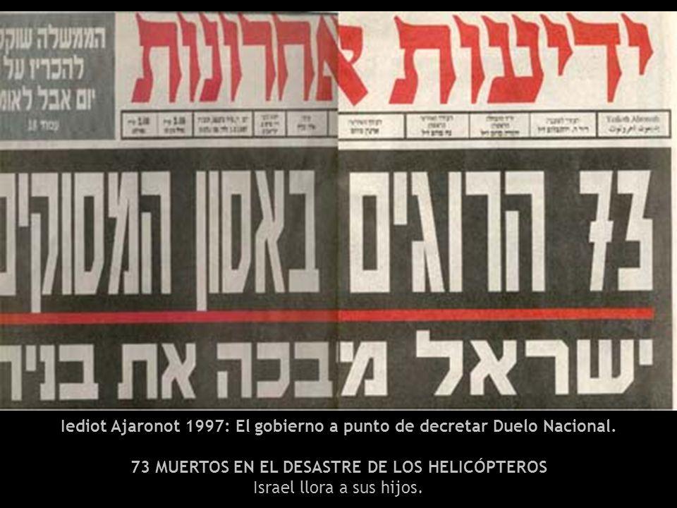 Iediot Ajaronot 1997: El gobierno a punto de decretar Duelo Nacional. 73 MUERTOS EN EL DESASTRE DE LOS HELICÓPTEROS Israel llora a sus hijos.