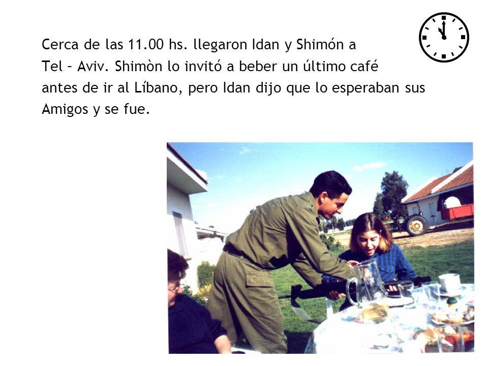 Cerca de las 11.00 hs. llegaron Idan y Shimón a Tel – Aviv. Shimòn lo invitó a beber un último café antes de ir al Líbano, pero Idan dijo que lo esper