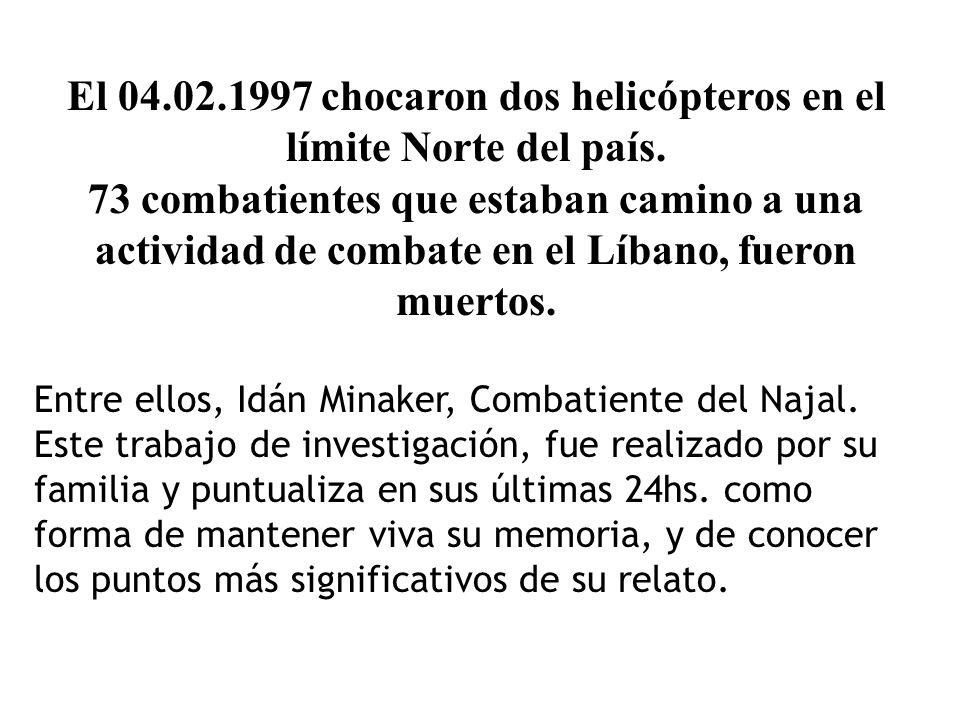 El 04.02.1997 chocaron dos helicópteros en el límite Norte del país. 73 combatientes que estaban camino a una actividad de combate en el Líbano, fuero