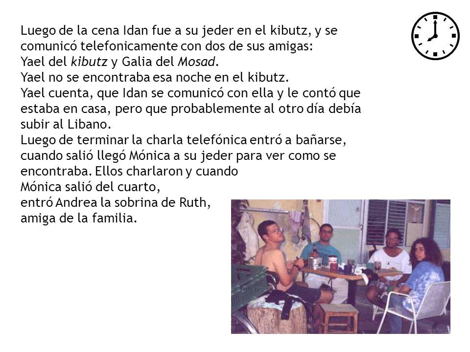 Luego de la cena Idan fue a su jeder en el kibutz, y se comunicó telefonicamente con dos de sus amigas: Yael del kibutz y Galia del Mosad. Yael no se