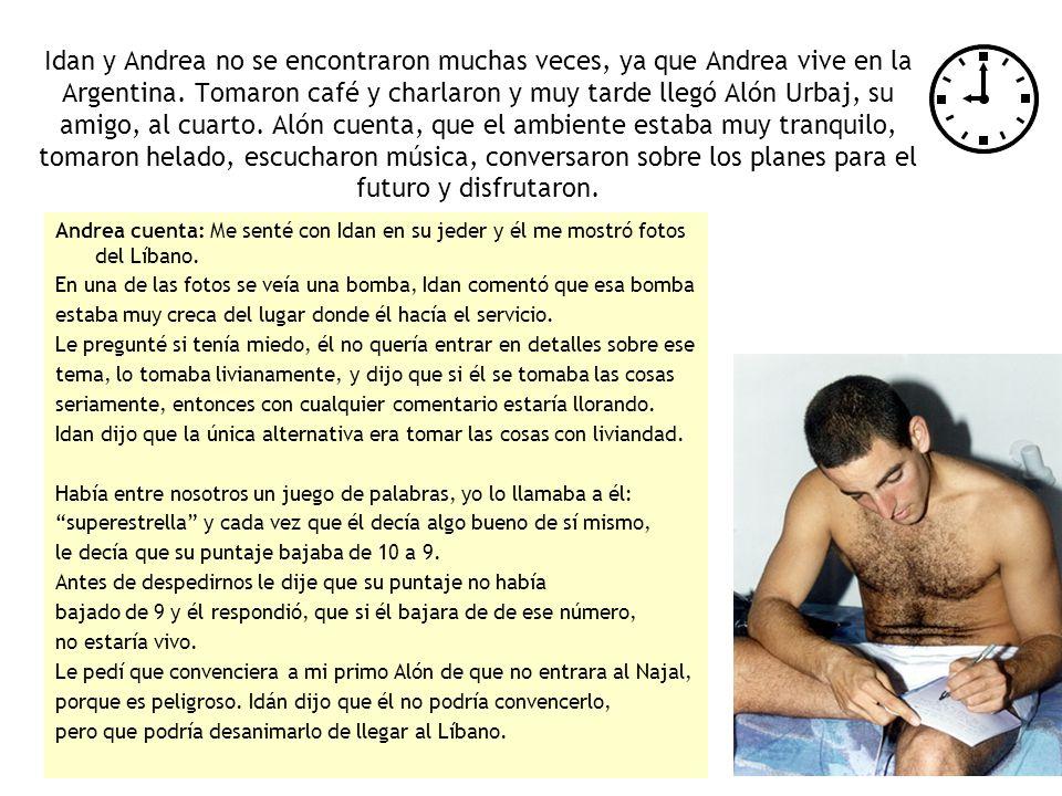 Idan y Andrea no se encontraron muchas veces, ya que Andrea vive en la Argentina. Tomaron café y charlaron y muy tarde llegó Alón Urbaj, su amigo, al