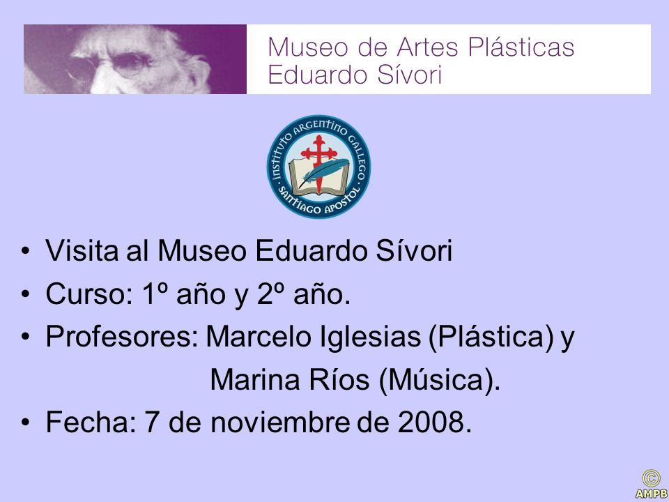 Visita al Museo Eduardo Sívori Curso: 1º año y 2º año. Profesores: Marcelo Iglesias (Plástica) y Marina Ríos (Música). Fecha: 7 de noviembre de 2008.