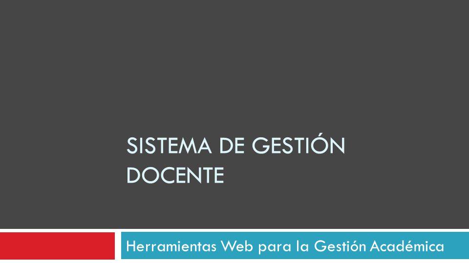 SISTEMA DE GESTIÓN DOCENTE Herramientas Web para la Gestión Académica