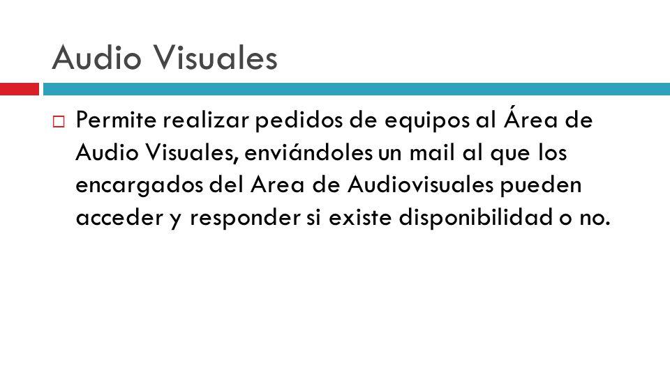 Audio Visuales Permite realizar pedidos de equipos al Área de Audio Visuales, enviándoles un mail al que los encargados del Area de Audiovisuales pueden acceder y responder si existe disponibilidad o no.