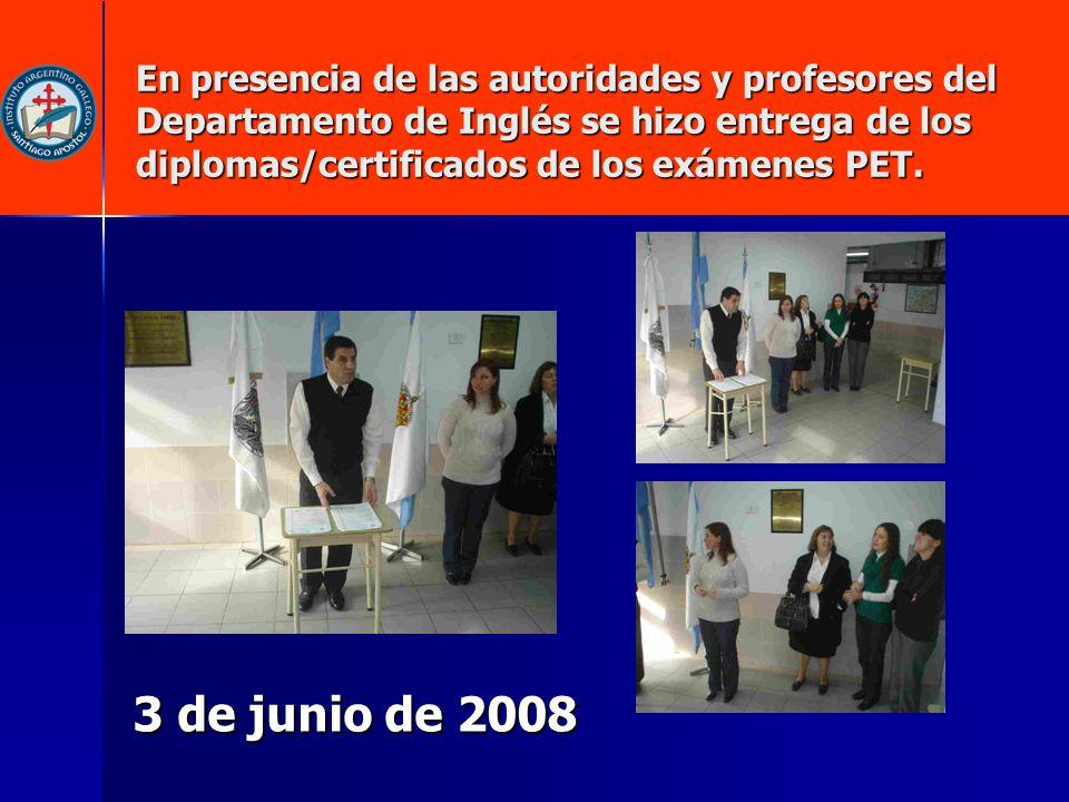 En presencia de las autoridades y profesores del Departamento de Inglés se hizo entrega de los diplomas/certificados de los exámenes PET. 3 de junio d