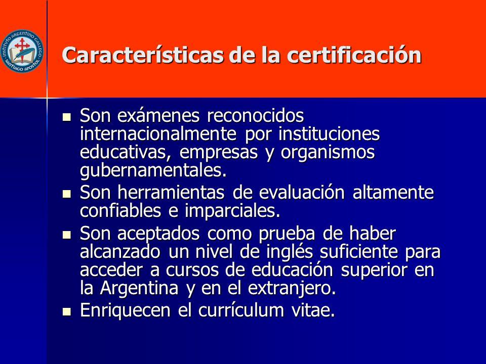 Características de la certificación Son exámenes reconocidos internacionalmente por instituciones educativas, empresas y organismos gubernamentales. S