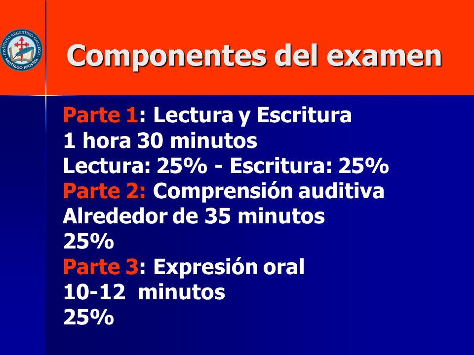 Componentes del examen Parte 1: Lectura y Escritura 1 hora 30 minutos Lectura: 25% - Escritura: 25% Parte 2: Comprensión auditiva Alrededor de 35 minu