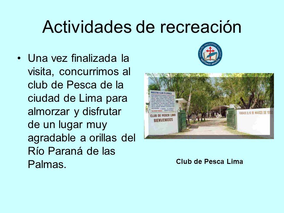 Actividades de recreación Una vez finalizada la visita, concurrimos al club de Pesca de la ciudad de Lima para almorzar y disfrutar de un lugar muy agradable a orillas del Río Paraná de las Palmas.
