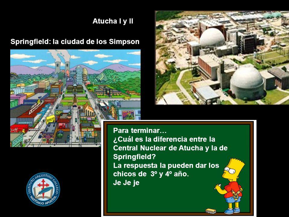Springfield: la ciudad de los Simpson Para terminar… ¿Cuál es la diferencia entre la Central Nuclear de Atucha y la de Springfield.