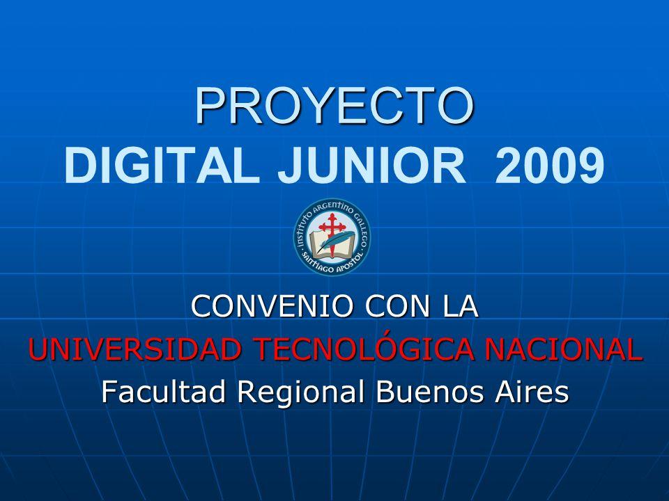 PROYECTO PROYECTO DIGITAL JUNIOR 2009 CONVENIO CON LA UNIVERSIDAD TECNOLÓGICA NACIONAL Facultad Regional Buenos Aires
