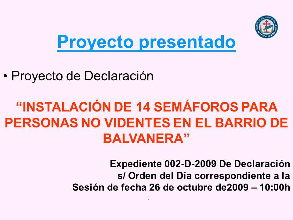 Proyecto presentado Proyecto de Declaración INSTALACIÓN DE 14 SEMÁFOROS PARA PERSONAS NO VIDENTES EN EL BARRIO DE BALVANERA Expediente 002-D-2009 De Declaración s/ Orden del Día correspondiente a la Sesión de fecha 26 de octubre de2009 – 10:00h.