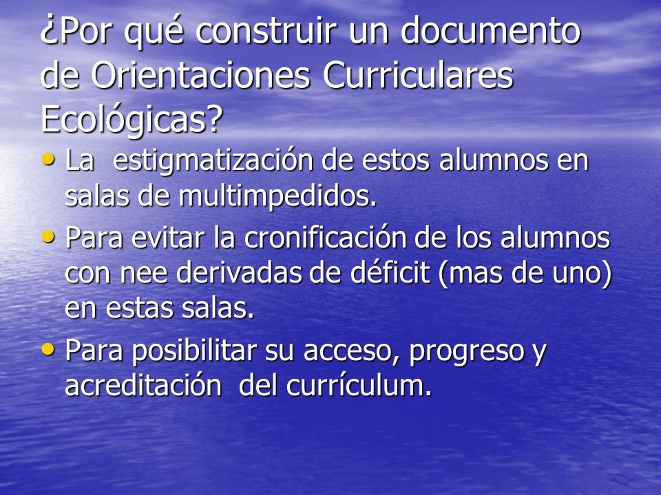 ¿Por qué construir un documento de Orientaciones Curriculares Ecológicas? La estigmatización de estos alumnos en salas de multimpedidos. La estigmatiz