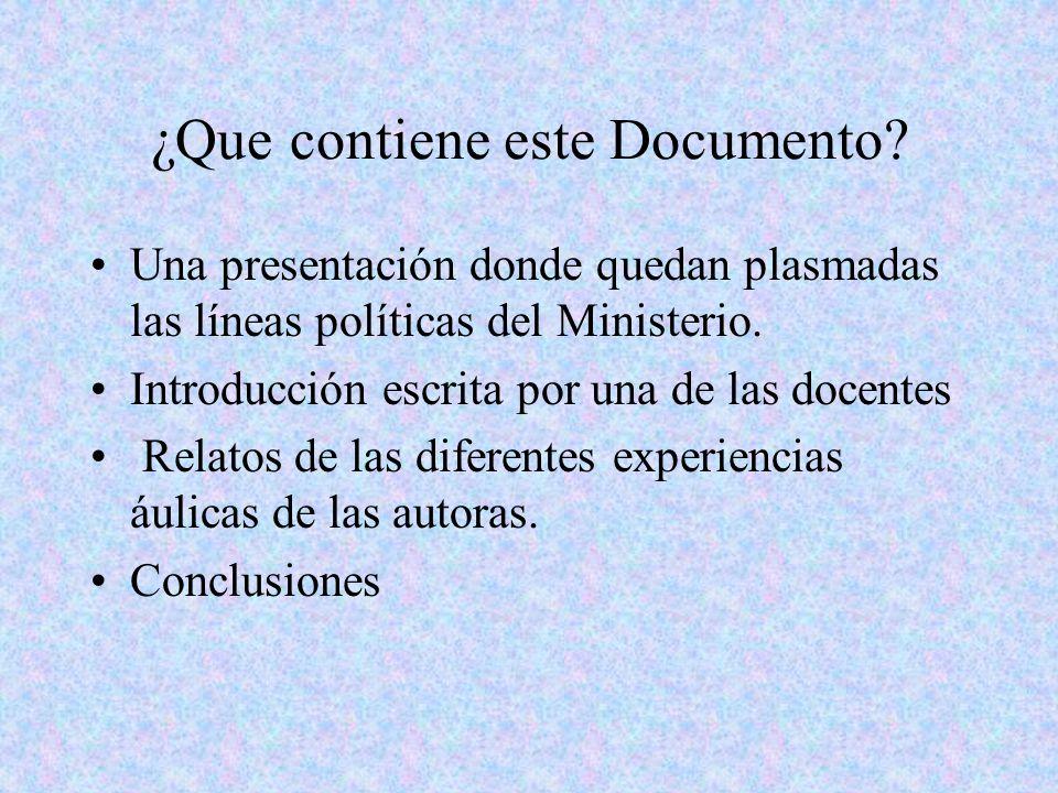 ¿Que contiene este Documento? Una presentación donde quedan plasmadas las líneas políticas del Ministerio. Introducción escrita por una de las docente