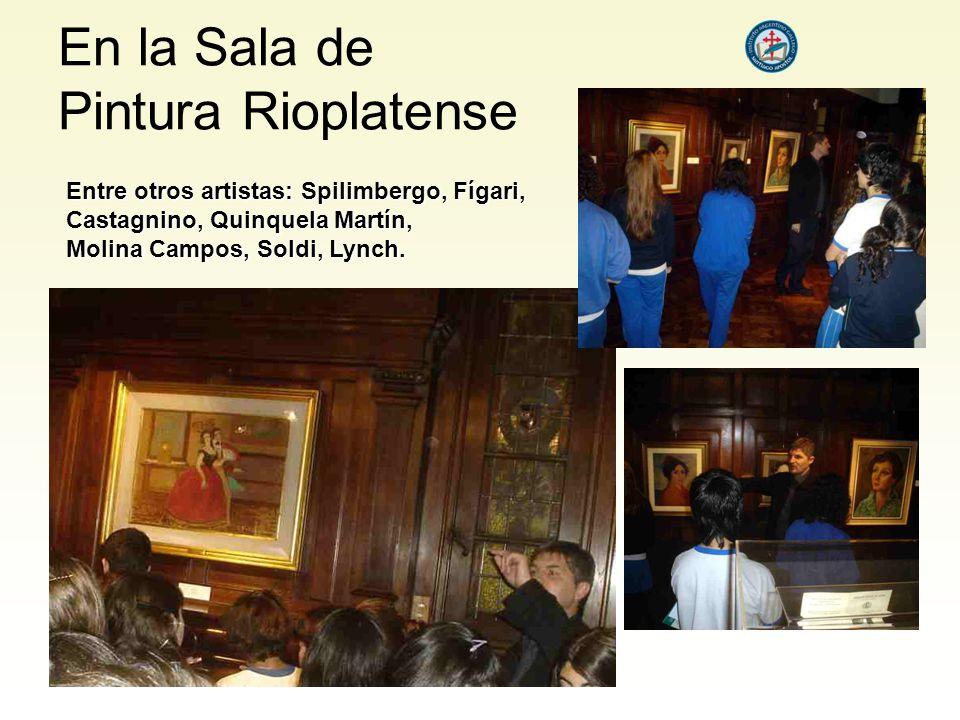 En la Sala de Pintura Rioplatense Entre otros artistas: Spilimbergo, Fígari, Castagnino, Quinquela Martín, Molina Campos, Soldi, Lynch.