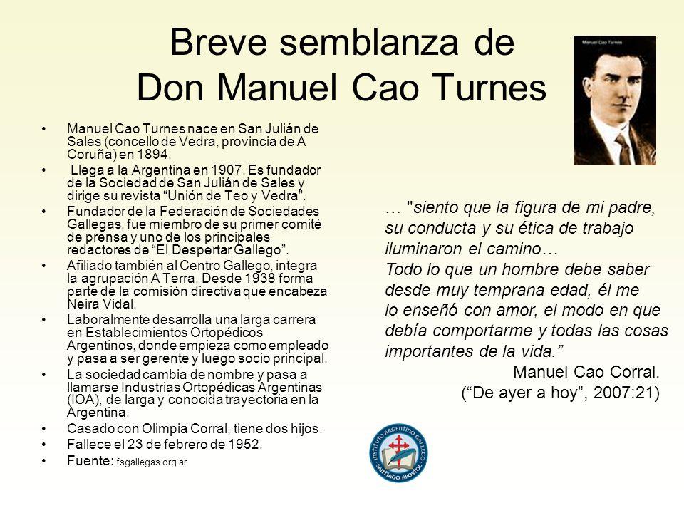 Breve semblanza de Don Manuel Cao Turnes Manuel Cao Turnes nace en San Julián de Sales (concello de Vedra, provincia de A Coruña) en 1894.